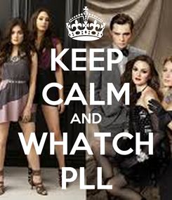 Poster: KEEP CALM AND WHATCH PLL
