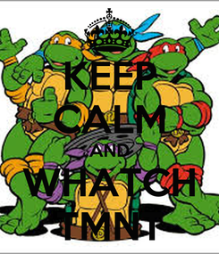 Poster: KEEP CALM AND WHATCH TMNT