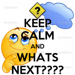 Poster: KEEP CALM AND WHATS NEXT????