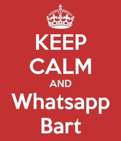 Poster: KEEP CALM AND Whatsapp Bart