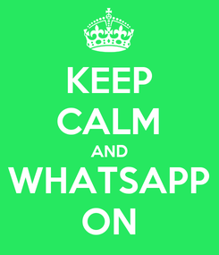 Poster: KEEP CALM AND WHATSAPP ON