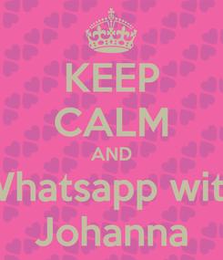 Poster: KEEP CALM AND Whatsapp with Johanna