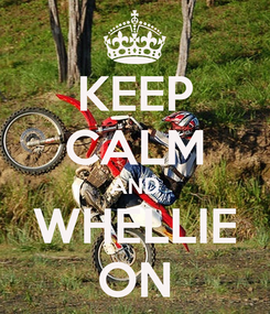 Poster: KEEP CALM AND WHELLIE ON