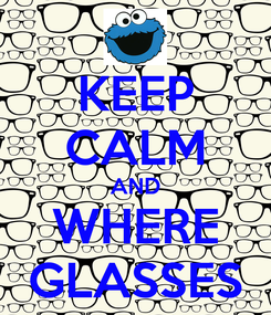 Poster: KEEP CALM AND WHERE GLASSES