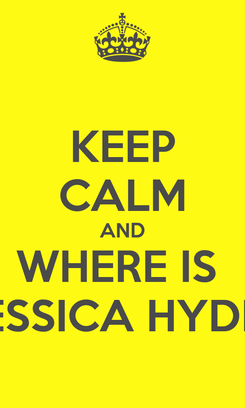 Poster: KEEP CALM AND WHERE IS  JESSICA HYDE?