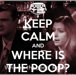 Poster: KEEP CALM AND WHERE IS THE POOP?