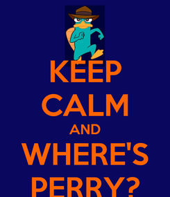 Poster: KEEP CALM AND WHERE'S PERRY?