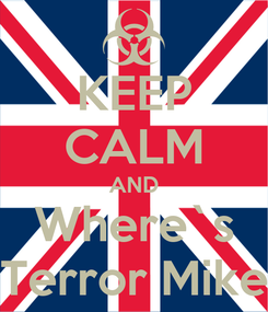 Poster: KEEP CALM AND Where`s Terror Mike