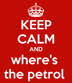 Poster: KEEP CALM AND where's  the petrol