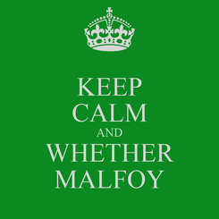 Poster: KEEP CALM AND WHETHER MALFOY