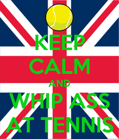 Poster: KEEP CALM AND WHIP ASS AT TENNIS