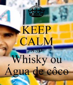 Poster: KEEP CALM AND Whisky ou Água de côco
