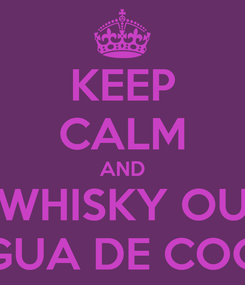 Poster: KEEP CALM AND WHISKY OU AGUA DE COCO