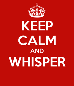 Poster: KEEP CALM AND WHISPER