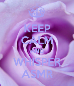 Poster: KEEP CALM AND WHISPER ASMR