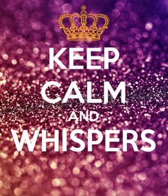 Poster: KEEP CALM AND WHISPERS