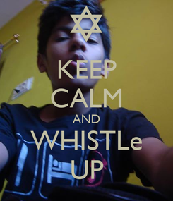 Poster: KEEP CALM AND WHISTLe UP