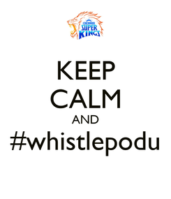 Poster: KEEP CALM AND #whistlepodu