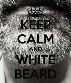 Poster: KEEP CALM AND WHITE BEARD