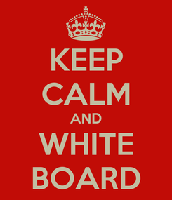 Poster: KEEP CALM AND WHITE BOARD