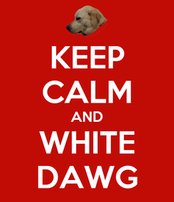 Poster: KEEP CALM AND WHITE DAWG