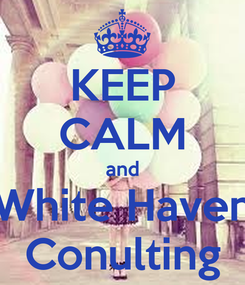 Poster: KEEP CALM and White Haven Conulting