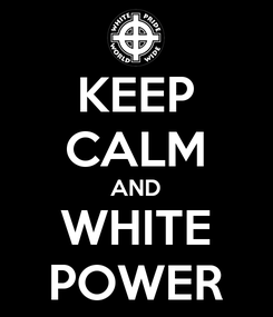 Poster: KEEP CALM AND WHITE POWER