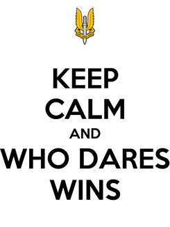 Poster: KEEP CALM AND WHO DARES WINS
