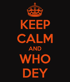 Poster: KEEP CALM AND WHO DEY