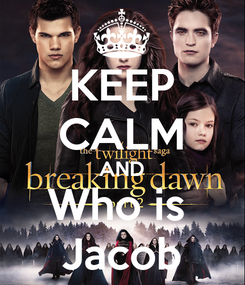 Poster: KEEP CALM AND Who is  Jacob