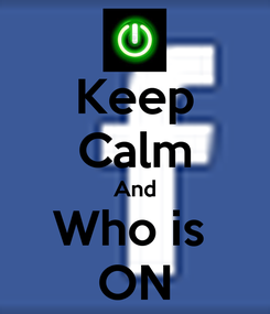 Poster: Keep Calm And Who is  ON