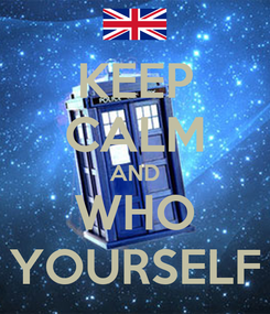 Poster: KEEP CALM AND WHO YOURSELF