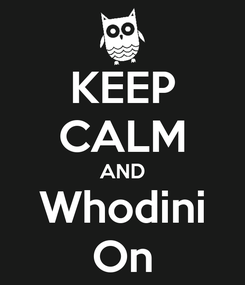 Poster: KEEP CALM AND Whodini On