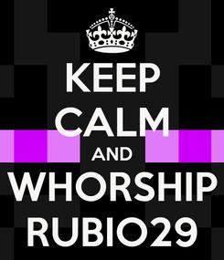 Poster: KEEP CALM AND WHORSHIP RUBIO29
