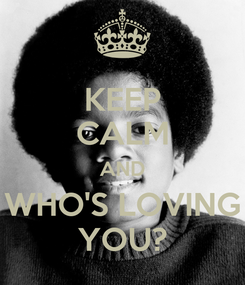 Poster: KEEP CALM AND WHO'S LOVING YOU?