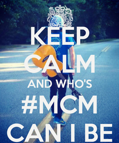 Poster: KEEP CALM AND WHO'S #MCM CAN I BE