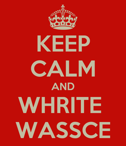 Poster: KEEP CALM AND WHRITE  WASSCE