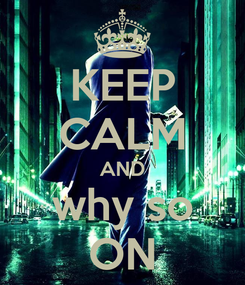 Poster: KEEP CALM AND why so ON