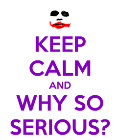 Poster: KEEP CALM AND WHY SO SERIOUS?