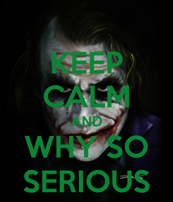 Poster: KEEP CALM AND WHY SO SERIOUS