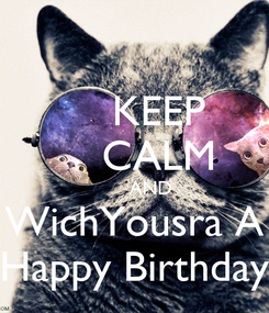 Poster:     KEEP     CALM       AND WichYousra A Happy Birthday