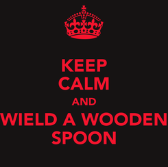 Poster: KEEP CALM AND WIELD A WOODEN SPOON