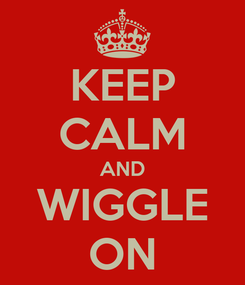 Poster: KEEP CALM AND WIGGLE ON
