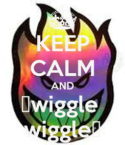 Poster: KEEP CALM AND 🎷wiggle  wiggle🎷