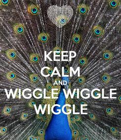 Poster: KEEP CALM AND WIGGLE WIGGLE WIGGLE