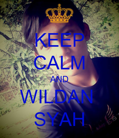 Poster: KEEP CALM AND WILDAN  SYAH
