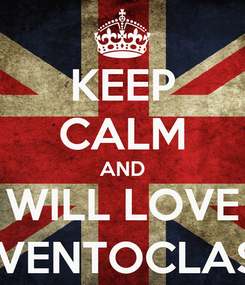 Poster: KEEP CALM AND WILL LOVE GEVENTOCLASS_