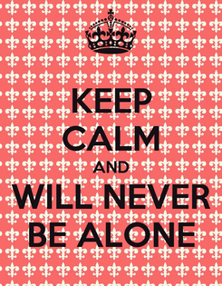 Poster: KEEP CALM AND WILL NEVER BE ALONE