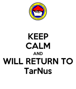 Poster: KEEP CALM AND WILL RETURN TO TarNus