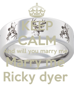 Poster: KEEP CALM And will you marry me   Marry me  Ricky dyer